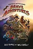 Coyote Peterson's Brave Adventures: Wild Animals in a Wild World (Coyote Petersons Brave Adventr)