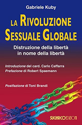 La rivoluzione sessuale globale. Distruzione della libertà in nome della libertà