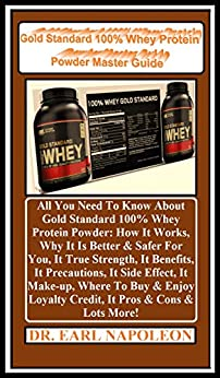 Gold Standard 100% Whey  Protein Powder Master Guide: All You Need To Know About Gold Standard 100% Whey Protein Powder: How It Works, Why It Is Better ... True Strength, It Bene... por Earl Napoleon