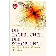 Die Tagebücher der Schöpfung: Vom Urknall zum geklonten Menschen (German Edition)