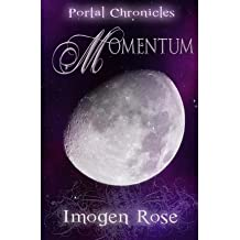 By Rose, Imogen ( Author ) [ Momentum: Portal Chronicles Book Four ] Jul - 2011 { Paperback }