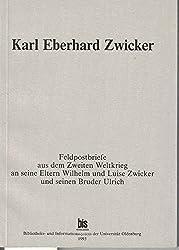Karl Eberhard Zwicker: 15.1.1924-22.11.1990 - Feldpostbriefe aus dem Zweiten Weltkrieg an seine Eltern Wilhelm und Luise Zwicker und seinen Bruder Ulrich