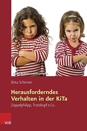 Herausforderndes Verhalten in der KiTa: Zappelphilipp, Trotzkopf & Co (Frühe Bildung und Erziehung)