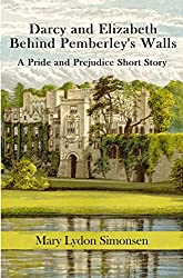 Darcy and Elizabeth - Behind Pemberley's Walls: A Pride and Prejudice Short Story (English Edition)