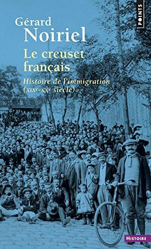 Le Creuset français. Histoire de l'immigration (XIXe-XXe siècle) par Gerard Noiriel