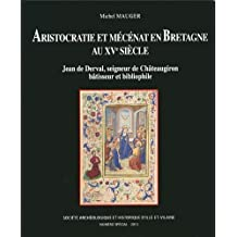 Aristocratie et mécénat en Bretagne au XVe siècle : Jean de Derval, seigneur de Châteaugiron bâtisseur et bibliophile