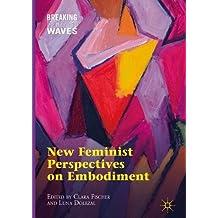 New Feminist Perspectives on Embodiment (Breaking Feminist Waves)