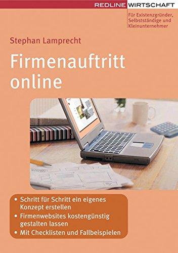 Firmenauftritt online: - Schritt für Schritt ein eigenes Konzept erstellen- Firmenwebsites kostengünstig gestalten lassen- Mit Checklisten, Tipps und Beispielen (Erfolgreich Selbstständig)
