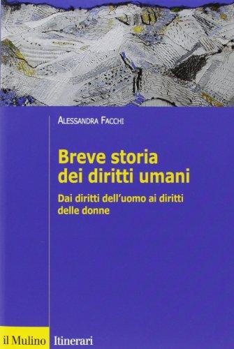 Breve storia dei diritti umani. Dai diritti dell'uomo ai diritti delle donne