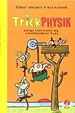 Trickphysik: Schräge Experimente und schweineschlaue Tricks