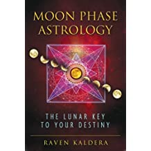Moon Phase Astrology: The Lunar Key to Your Destiny by Raven Kaldera (2011-03-28)