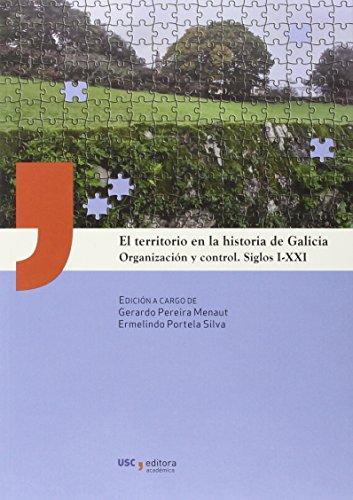 El territorio en la historia de Galicia: Organización y control, siglos I-XXI (USC Editora) por Gerardo Pereira Menaut