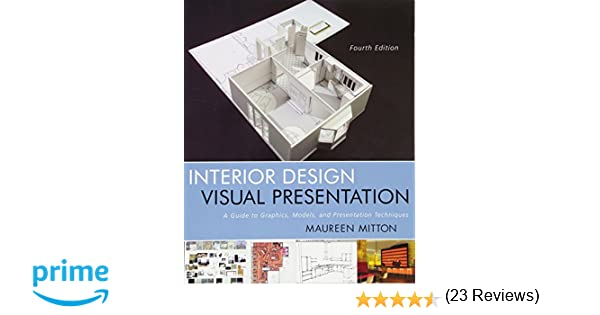 Interior Design Visual Presentation A Guide To Graphics Models Techniques Fourth Edition Amazoncouk Maureen Mitton 8601404361760