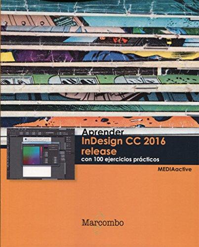 Aprender InDesign CC 2016 release con 100 ejercicios prácticos (APRENDER...CON 100 EJERCICIOS PRÁCTICOS) por MEDIAactive