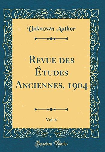Revue des Études Anciennes, 1904, Vol. 6 (Classic Reprint)