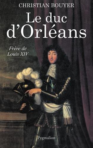 Le Duc d'Orléans : Frère de Louis XIV