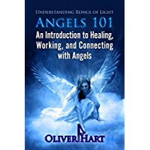 ANGELS  101: Understanding Beings Of Light - An Introduction to Healing and Connecting With Archangels (English Edition)