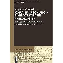 Koranforschung – eine politische Philologie?: Bibel, Koran Und Islamentstehung Im Spiegel Spätantiker Textpolitik Und Moderner Philologie (Litterae et Theologia, Band 4)