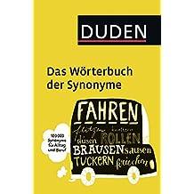Duden - Das Wörterbuch der Synonyme: 100.000 Synonyme für Alltag und Beruf