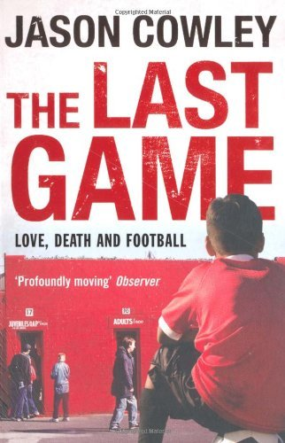 The Last Game: Love, Death and Football by JASON COWLEY (2010-08-02)