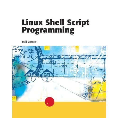 Linux Shell Script Programming by Todd Meadors (2003-03-19)