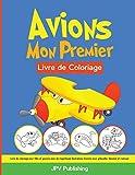 Avions Mon Premier Livre de Coloriage: Livre de coloriage pour filles et garçons avec de magnifiques illustrations d'avions pour gribouiller, dessiner et s'amuser