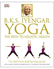 BKS Iyengar Yoga The Path to Holistic Health The Definitive