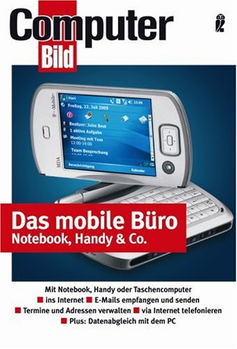 Das mobile Büro - Notebook, Handy & Co.: Mobile Datenkommunikation mit - Notebook - Pocket-PC - Personal Digital Assistent und Handy