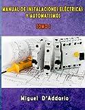 Manual de instalaciones eléctricas y Automatismos: Tomo I: Volume 1...