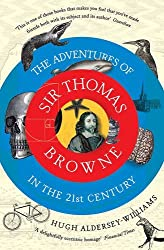 The Adventures of Sir Thomas Browne in the 21st Century by Hugh Aldersey-Williams (2016-03-03)