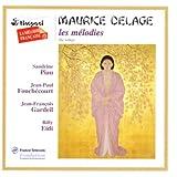 Maurice Delage - Les Mélodies (Die Lieder) / Piau, Fouchécourt, Gardeil, Eidi