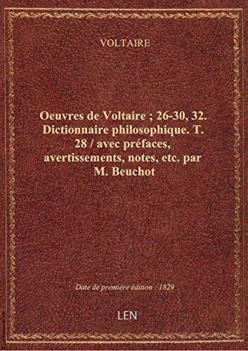 Oeuvres de Voltaire ; 26-30, 32. Dictionnaire philosophique. T. 28 / avec préfaces, avertissements,