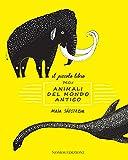 Il piccolo libro degli animali del mondo antico. Ediz. illustrata