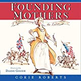 Founding Mothers: Remembering the Ladies by Cokie Roberts (2014-04-01)