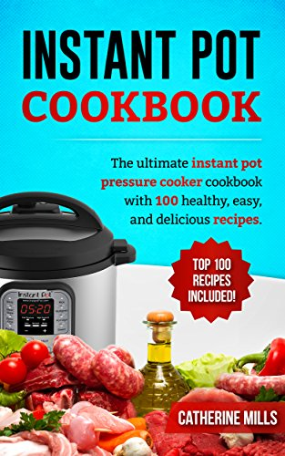 instant-pot-cookbook-the-ultimate-instant-pot-pressure-cooker-cookbook-with-100-healthy-easy-and-del