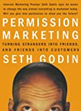 Permission Marketing: Turning Strangers Into Friends And...