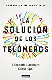 La solución de los telómeros: Aprende a vivir sano y feliz (Cuerpo y mente)