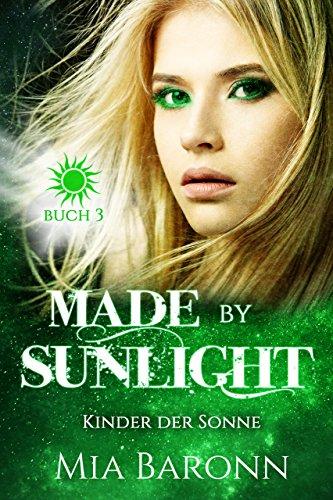MADE BY SUNLIGHT: Kinder der Sonne (Sunlight-Trilogie 3) von [Baronn, Mia]