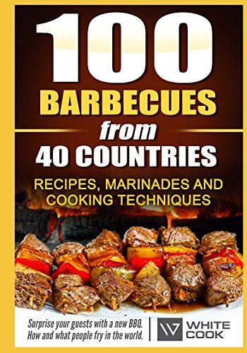 100 barbecues from 40 countries  Recipes, marinades  and cooking techniques Surprise your guests with a new BBQ  How and what people fry in the world