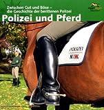 Polizei und Pferd: Zwischen Gut und Böse - die Geschichte der berittenen Polizei