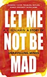 Let Me Not Be Mad: A Story of Unravelling Minds (English Edition)