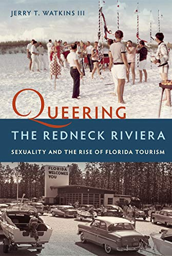 Queering the Redneck Riviera: Sexuality and the Rise of Florida Tourism