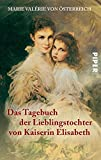 Das Tagebuch der Lieblingstochter von Kaiserin Elisabeth 1878-1899: Herausgegeben von Martha und Horst Schad