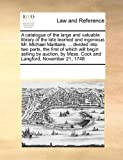 A catalogue of the large and valuable library of the late learned and ingenious Mr. Michael Maittaire, ... divided into two parts, the first of which ... by Mess. Cock and Langford, November 21, 1748 by See Notes Multiple Contributors (2010-09-17)