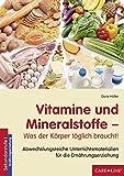 Vitamine und Mineralstoffe - Was der Körper täglich braucht! abwechslungsreiche Unterrichtsmeterialien für die Ernährungserziehung  [Sekundarstufe I, Ernährungserziehung]