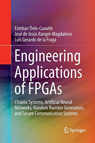Engineering Applications of FPGAs: Chaotic Systems, Artificial Neural Networks, Random Number Generators, and Secure Communication Systems