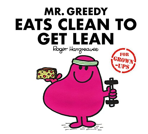 Mr Greedy Eats Clean to Get Lean (Mr. Men for Grown-ups)