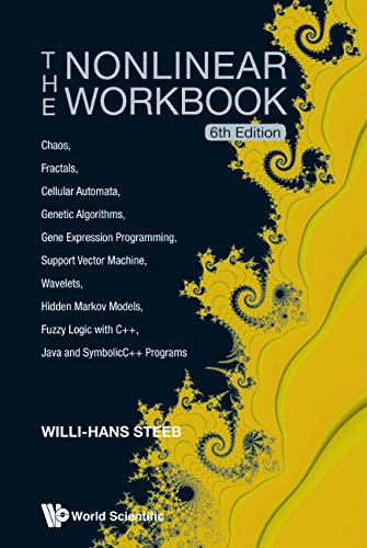 The Nonlinear Workbook :Chaos, Fractals, Cellular Automata, Genetic Algorithms, Gene Expression Programming, Support Vector Machine, Wavelets, Hidden Markov ... Java and SymbolicC++ Programs 6th Edition