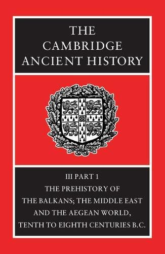 The Cambridge Ancient History 14 Volume Set in 19 Hardback Parts: The Cambridge Ancient History: Volume 3, Part 1, The Prehistory of the Balkans, the ... to Eighth Centuries BC 2nd Edition Hardback