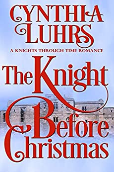 The Knight Before Christmas (A Knights Through Time Romance Book 12) by [Luhrs, Cynthia]